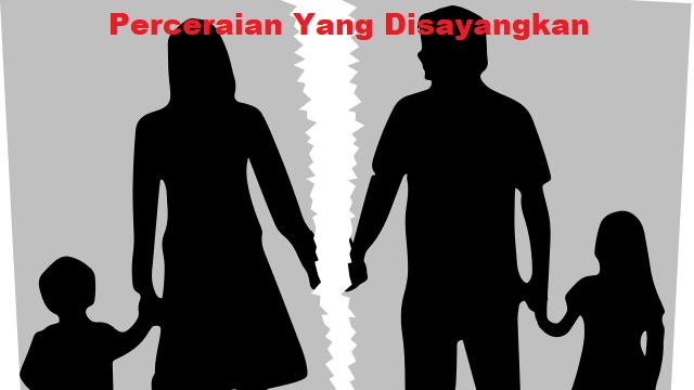 Perceraian Yang Disayangkan