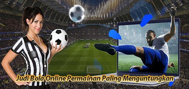 Judi Bola Online Permainan Paling Menguntungkan