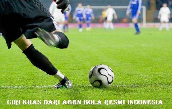 Ciri Khas Dari Agen Bola Resmi Indonesia